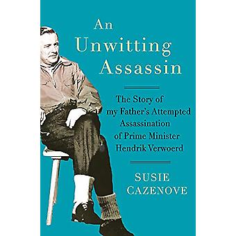 An Unwitting Assassin - The Story of my Father's Attempted Assassinati