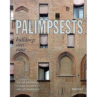 Palimpsests - Buildings - Sites - Time by Nadja Aksamija - 97825035702