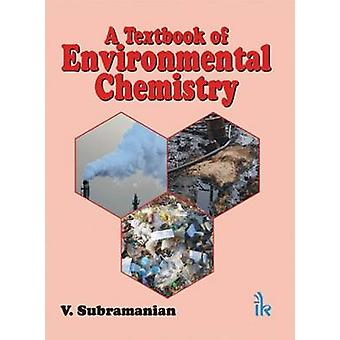 A Textbook of Environmental Chemistry by V. Subramanian - 97893811411