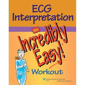 ECG Interpretation - An Incredibly Easy! Workout by Springhouse - 9780