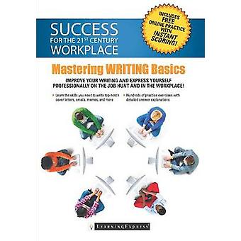 Success for the 21st Century Workplace - Mastering Writing Basics by L