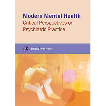 Modern Mental Health - Critical Perspectives on Psychiatric Practice b