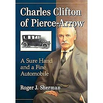 Charles Clifton of Pierce-Arrow - A Sure Hand and a Fine Automobile by