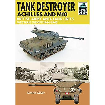 Tank Destroyer - Achilles and M10 - British Army Anti-Tank Units - Wes