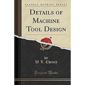 Details of Machine Tool Design (Classic Reprint) by W L Cheney - 9781