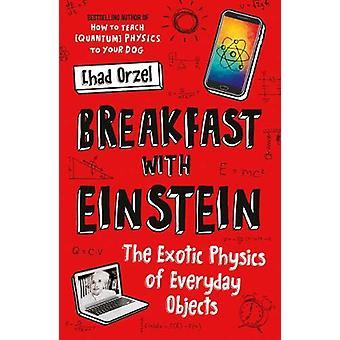Petit-déjeuner avec Einstein - La physique exotique des objets de tous les jours par Ch