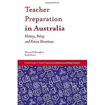 Teacher Preparation in Australia - History - Policy and Future Directi