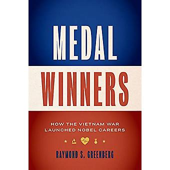 Medal Winners - How the Vietnam War Launched Nobel Careers by Raymond