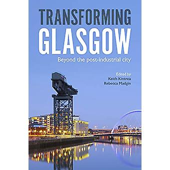 Trasformare Glasgow - Beyond the Post-Industrial City di Keith Kintre