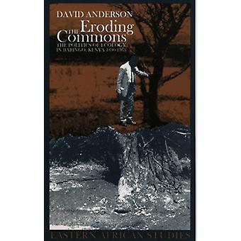 Eroding the Commons - The Politics of Ecology in Baringo - Kenya 1890