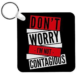 Ne vous inquiétez pas Im Pas de porte-clés contagieux