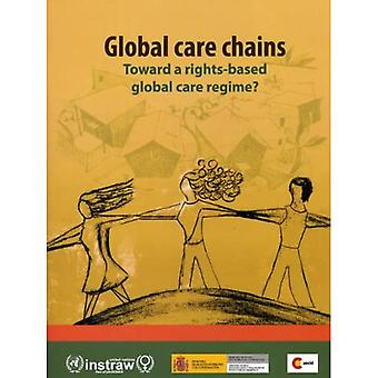 Global Care Chains: Toward a Rights-Based Global Care Regime?
