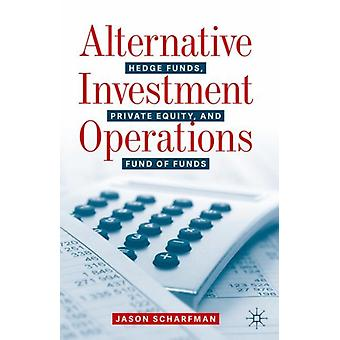 Alternative Investment Operations  Hedge Funds Private Equity and Fund of Funds by Jason Scharfman