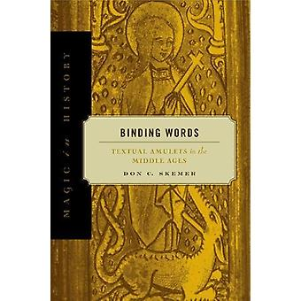 Binding Words - Textual Amulets in the Middle Ages by Don C. Skemer -