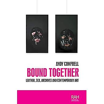 Bound Together: Leather, Sex, Archives, and Contemporary Art (Rethinking� Art's Histories)