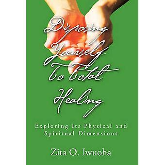 Disposing Yourself to Total Healing by Zita O Iwuoha - 9781456826031