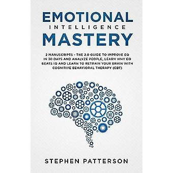 Emotional Intelligence Mastery - The 2. 0 Guide to Improve EQ in 30 Da