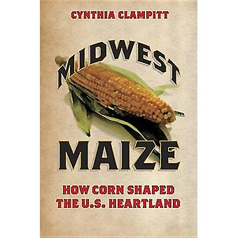 Midwest Maize door Cynthia Clampitt