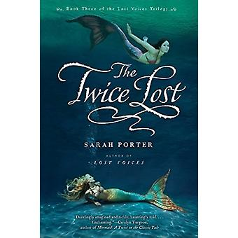 Twice Lost Lost Voices Trilogy Book 3 by Sarah Porter