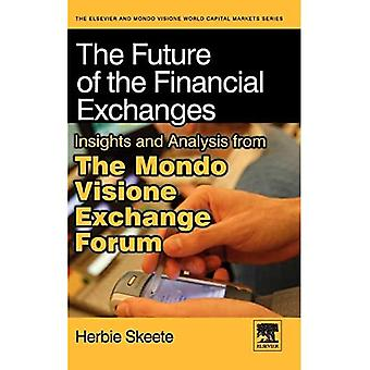 The Future of the Financial Exchanges: Insights and Analysis from The Mondo Visione Exchange Forum (Elsevier World Capital Markets)