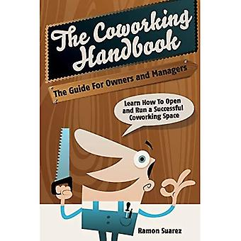 The Coworking Handbook: Learn How To Create and Manage a Succesful Coworking Space