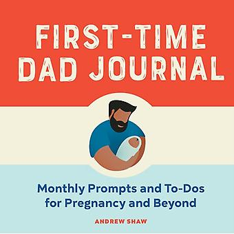 FirstTime Dad Journal  Monthly Prompts and ToDOS for Pregnancy and Beyond by Andrew Shaw