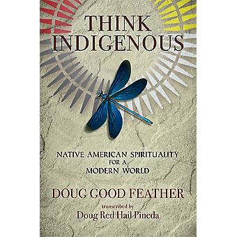 Think Indigenous Native American Spirituality for a Modern World