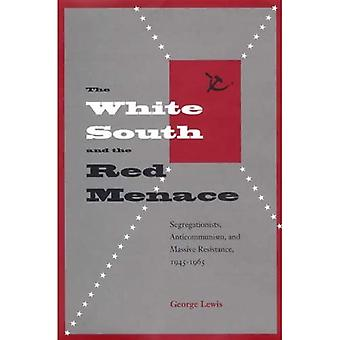 White South and the Red Menace: Segregationists, Anticommunism, and Massive Resistance, 1945-1965