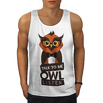 Talk To Owl Listen Men WhiteTank Top | Wellcoda