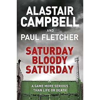 Saturday Bloody Saturday by Alastair Campbell - 9781409174530 Book
