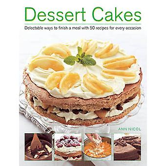 Dessert Cakes - Delectable Ways to Finish a Meal with 50 Recipes for E