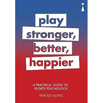 A Practical Guide to Sports Psychology - Play Stronger - Better - Happ