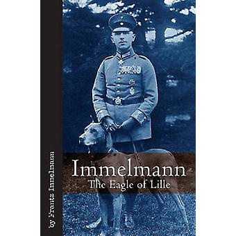 Immelmann - The Eagle of Lille by Frantz Immelmann - 9781932033984 Book