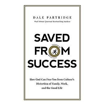 Salvato da successo: come Dio può liberarvi da distorsione di cultura della famiglia, il lavoro e la vita buona
