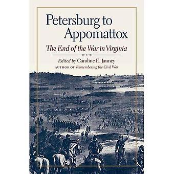 Petersburg à Appomattox: la fin de la guerre, à Virginie (campagnes militaires de la guerre civile)