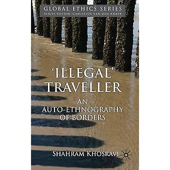 Illegal Traveller An AutoEthnography of Borders by Khosravi & Shahram