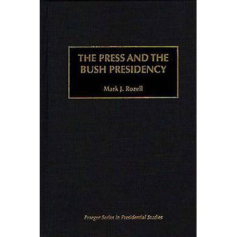 The Press and the Bush Presidency by Rozell & Mark J.