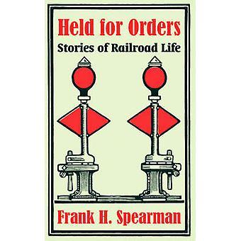 Aangehouden voor Orders verhalen van Railroad leven door Spearman & Frank H