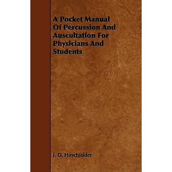 A Pocket Manual Of Percussion And Auscultation For Physicians And Students by Hirschfelder & J. O.