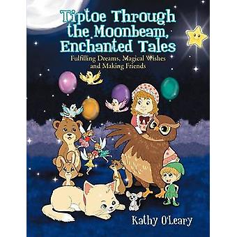 Tiptoe Through the Moonbeam Enchanted Tales Fulfilling Dreams Magical Wishes and Making Friends by OLeary & Kathy