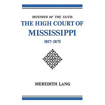 Defender of the Faith The High Court of Mississippi 18171875 by Lang & Meredith