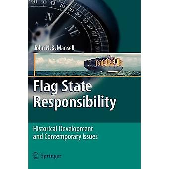 Flag State Responsibility  Historical Development and Contemporary Issues by John N K Mansell