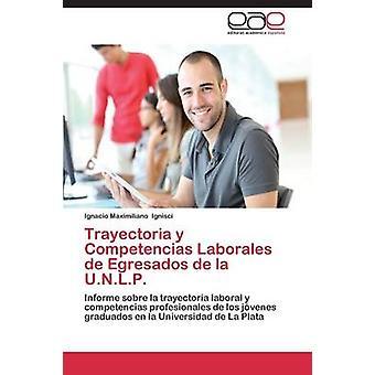 Trayectoria y Competencias Laborales de Egresados de La U.N.L.P. by Ignisci Ignacio Maximiliano