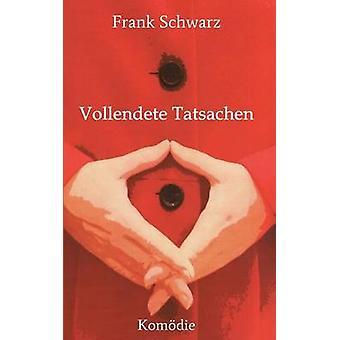 Vollendete Tatsachen door Schwarz & Frank