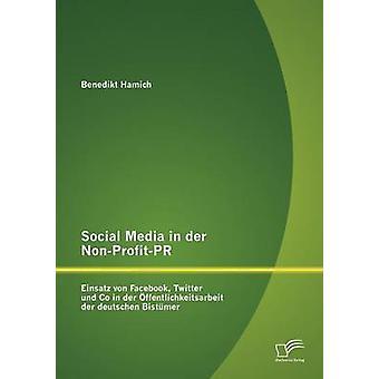 Les médias sociaux dans der NonProfitPR Einsatz von Facebook Twitter und Co dans der ffentlichkeitsarbeit der deutschen Bistmer par Hamich & Benedikt