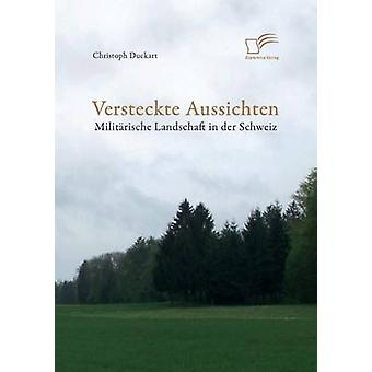 Versteckte Aussichten Militarische Landschaft in Der Schweiz by Duckart & Christoph