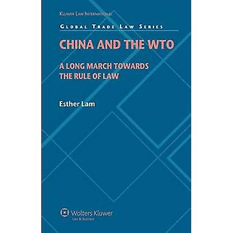 China and the WTO A Long March towards the Rule of Law by Lam & Esther