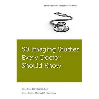 50 Imaging Studies Every Doctor Should Know by Christoph I. Lee - Mic