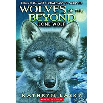 Wolves of the Beyond #1 - Lone Wolf by Kathryn Lasky - 9780545093118 B