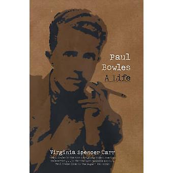 Paul Bowles - A Life by Virginia Spencer Carr - 9780720612547 Book